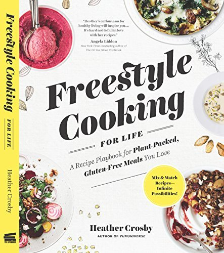 Freestyle Cooking for Life: A Recipe Playbook for Plant-Packed, Gluten-Free Meals You Love