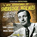 Sherlock Holmes: Cue for Murder Radio/TV Program by Arthur Conan Doyle Narrated by Tom Conway, Nigel Bruce, Peggy Webber, Ben Wright, Lurene Tuttle, Edgar Barrier, Maxine Marx, Mary Gordon, Frederick Worlock
