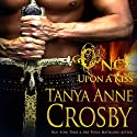 Once Upon a Kiss (       UNABRIDGED) by Tanya Anne Crosby Narrated by Braden Wright
