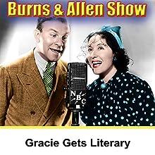Gracie Gets Literary: Burns & Allen Radio/TV Program by George Burns, Gracie Allen Narrated by George Burns, Gracie Allen