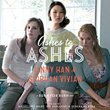 Ashes to Ashes: Burn for Burn, Book 3 (       UNABRIDGED) by Jenny Han, Siobhan Vivian Narrated by Madeleine Maby, Joy Osmanski, Rebekkah Ross