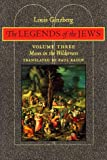 The Legends of the Jews: Moses in the Wilderness (Volume 3)