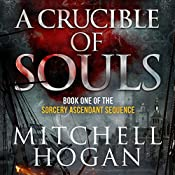 A Crucible of Souls: The Sorcery Ascendant Sequence, Book 1 | [Mitchell Hogan]