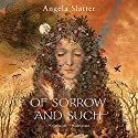 Of Sorrow and Such Audiobook by Angela Slatter Narrated by Marisa Calin