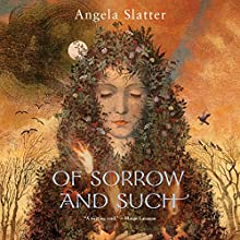 Of Sorrow and Such (       UNABRIDGED) by Angela Slatter Narrated by Marisa Calin
