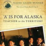 'A' Is for Alaska: Teacher to the Territory: The Story of Anna Bortel Church | Naomi Gaede-Penner