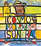 The Cosmobiography of Sun Ra: The Sound of Joy Is Enlightening