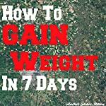 How to Gain Weight in 7 Days | James Staton