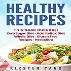 Healthy Recipes, 5 Manuscripts: Zero Sugar Diet, Acid Reflux Diet, Whole Diet, Gluten Free Recipes, Herbalism Hörbuch von Kirsten Yang Gesprochen von: Joana Garcia