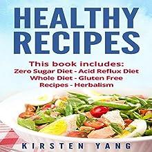 Healthy Recipes, 5 Manuscripts: Zero Sugar Diet, Acid Reflux Diet, Whole Diet, Gluten Free Recipes, Herbalism | Livre audio Auteur(s) : Kirsten Yang Narrateur(s) : Joana Garcia