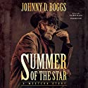 Summer of the Star: A Western Story Audiobook by Johnny D. Boggs Narrated by Traber Burns