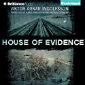 House of Evidence (       UNABRIDGED) by Viktor Arnar Ingolfsson, Björg Árnadóttir (translator), Andrew Cauthery (translator) Narrated by Peter Berkrot