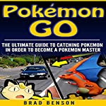 Pokemon Go: The Ultimate Guide to Catching Pokemon in Order to Become a Pokemon Master | Brad Benson