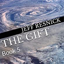 The Gift: Book 5 (       UNABRIDGED) by Jeff Resnick Narrated by Jeff Resnick