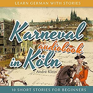 Karneval in Köln (Learn German with Stories - 10 Short Stories for Beginners) Audiobook