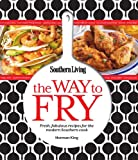 Southern Living The Way to Fry: Fresh, fabulous recipes for the modern Southern cook