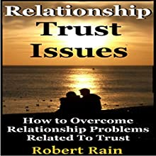 Relationship Trust Issues: How to Overcome Relationship Problems Related to Trust (       UNABRIDGED) by Robert Rain Narrated by JC Anonymous