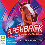 Flashback: The Amazing Adventures of a Film Horse | Gillian Rubinstein