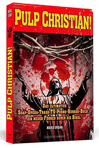 pulp-christian-das-ultimative-soap-opera-trash-tv-porno-horror-buch-ein-neuer-fuhrer-durch-die-bibel