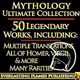 Iliad, Odyssey, Aeneid, Oedipus, Jason and the Argonauts and 50+ Legendary Books: ULTIMATE ROMAN and GREEK MYTHOLOGY COLLECTION