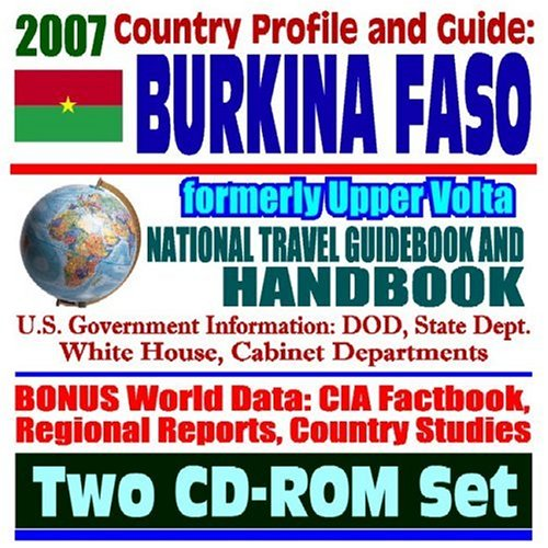 2007 Country Profile and Guide to Burkina Faso, formerly Upper Volta - National Travel Guidebook and Handbook - Economic Reports, USAID, Ouagadougou, ECONAS, Agriculture (Two CD-ROM Set)