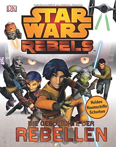 Star Wars Rebels(TM): Die Geschichte der Rebellen hier kaufen