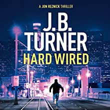 Hard Wired: A Jon Reznick Thriller, Book 3 Audiobook by J. B. Turner Narrated by Jeffrey Kafer