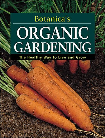 Download Botanica's Organic Gardening: The Healthy Way to