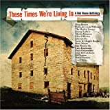These Times We're Living In, A Red House Anthology