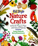 Kid Style Nature Crafts: 50 Terrific Things to Make With Nature's Materials