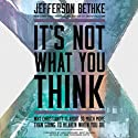 It's Not What You Think: Why Christianity Is So Much More Than Going to Heaven When You Die Hörbuch von Jefferson Bethke Gesprochen von: Jefferson Bethke