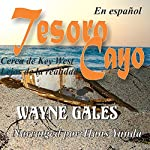 Tesoro Cayo [Treasure Key]: Cerca Del Key West, Lejos De La Realidad [Too Close to Key West, Too Far from Reality] | Wayne Gales