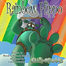Rainbow Hippo: Learning Colors: Hippopolis, Volume 1 | Livre audio Auteur(s) : Brock Eastman, Waverly Eastman Narrateur(s) : Lydia M. Bowers