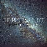 The Nesting Place: A Novella | Robert S. Wilson