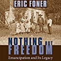 Nothing but Freedom: Emancipation and Its Legacy (       UNABRIDGED) by Eric Foner Narrated by Daniel Lenard