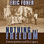 Nothing but Freedom: Emancipation and Its Legacy | Eric Foner