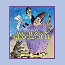 Ace Ghosts & Ghouls Rule Audiobook by Karen Wallace Narrated by Eve Karpf