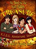 The Hunt for the Well Hidden Treasure (K.I.D.S. Adventure Series Book 1)