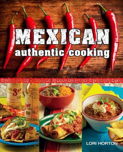 Mexican Authentic Cooking by Lori Horton