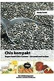 Chia kompakt: Superfood Chia-Samen Gesund und lecker (Der Wildkrautgarten Genie�en und Heilen mit Pflanzen 1) (German Edition)