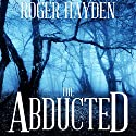 The Abducted: A Race Against Time, Book 1 Audiobook by Roger Hayden Narrated by Gwendolyn Druyor