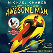 The Astonishing Secret of Awesome Man | [Michael Chabon, Jake Parker]