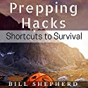 Prepping Hacks: Shortcuts to Survival Audiobook by Bill Shepherd Narrated by Joshua Bennington