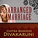 Arranged Marriage: Stories (       UNABRIDGED) by Chitra Banerjee Divakaruni Narrated by Judith West
