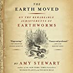 Earth Moved: On the Remarkable Achievements of Earthworms | Amy Stewart