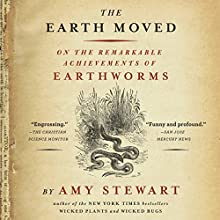 Earth Moved: On the Remarkable Achievements of Earthworms Audiobook by Amy Stewart Narrated by Heather Henderson