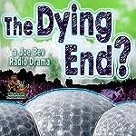 The Dying End?: A Joe Bev Radio Drama | Daws Butler