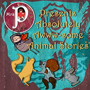 Mrs. P Presents Absolutely Awww-Some Animal Stories | [Beatrix Potter, Lewis Carroll, Hans Christian Anderson, Charles Perrault, Clay Graham]