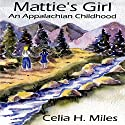 Mattie's Girl: An Appalachian Childhood Audiobook by Celia H. Miles Narrated by Renee Brame