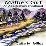Mattie's Girl: An Appalachian Childhood | Celia H. Miles